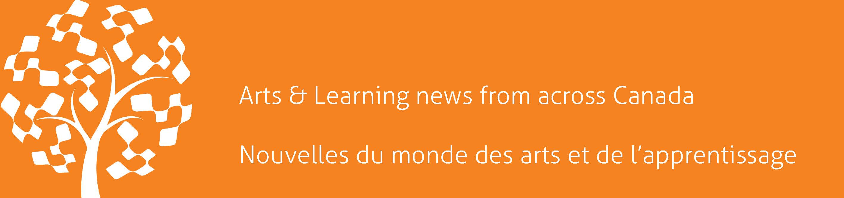 Arts & Learning news from across Canada / Nouvelles du monde des arts et de l'apprentissage